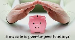 How safe is Peer to Peer lending ?